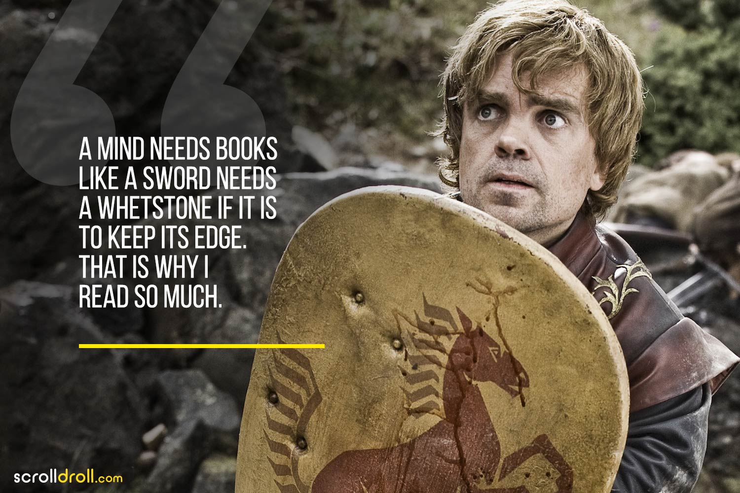 Tyrion-A mind needs books like a sword needs a whetstone if it is to keep its edge,that is why i read so much