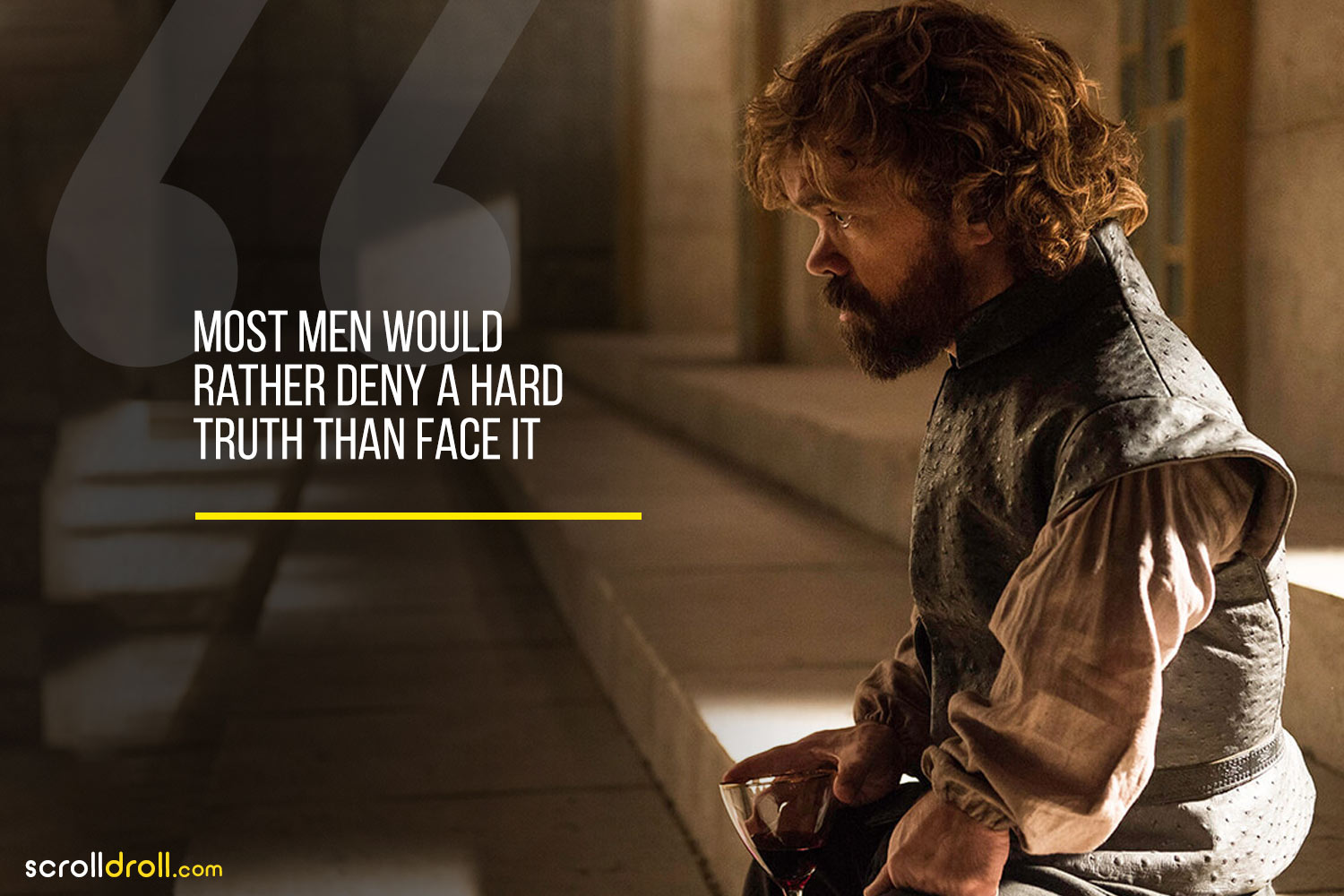Tyrion-Most men would rather deny a hard truth than face it