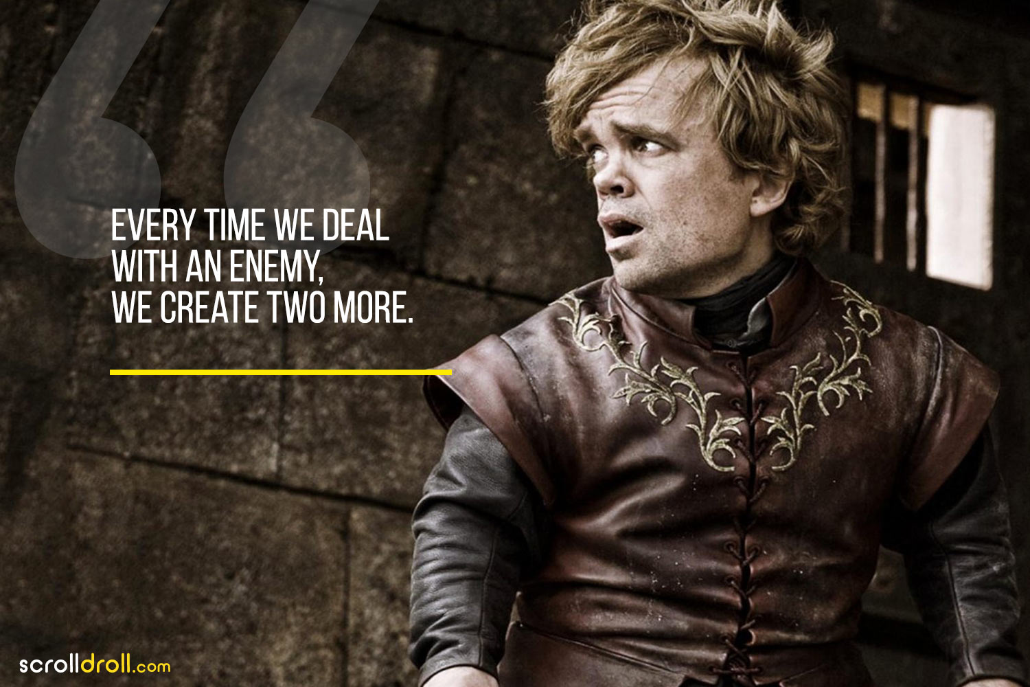 Tyrion-Every time we deal with an enemy,we create two more