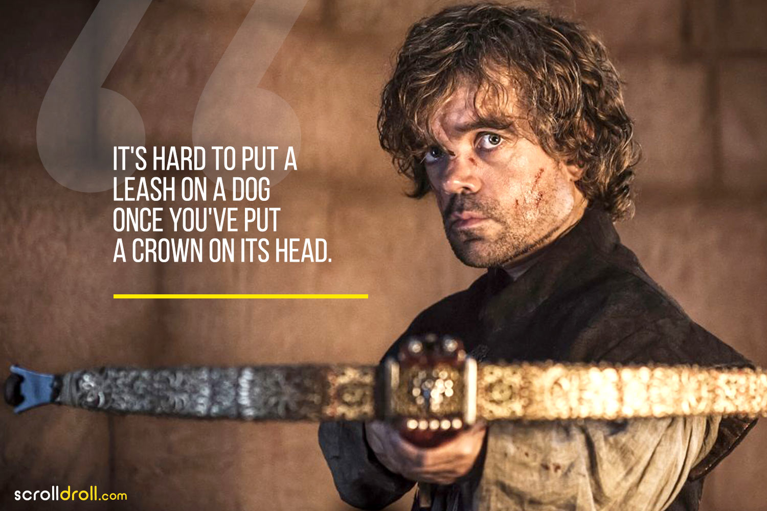 Tyrion-its hard to put a leash on adog once you've put a crown on its head