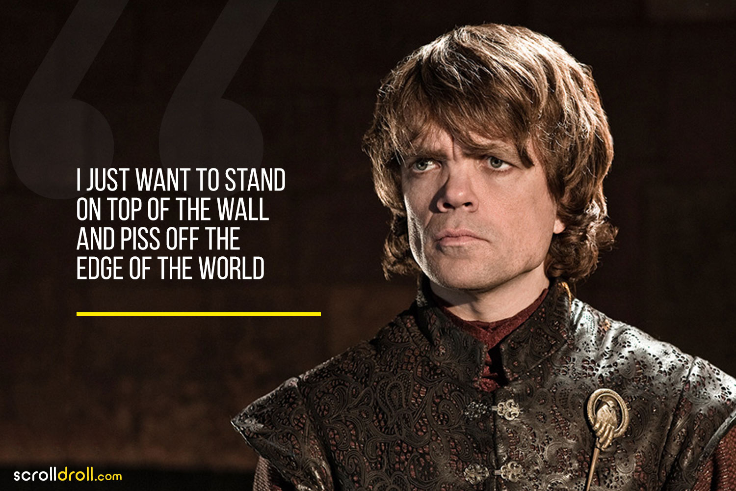 Tyrion-I just want to stand on top of the wall and piss off the edge of the world