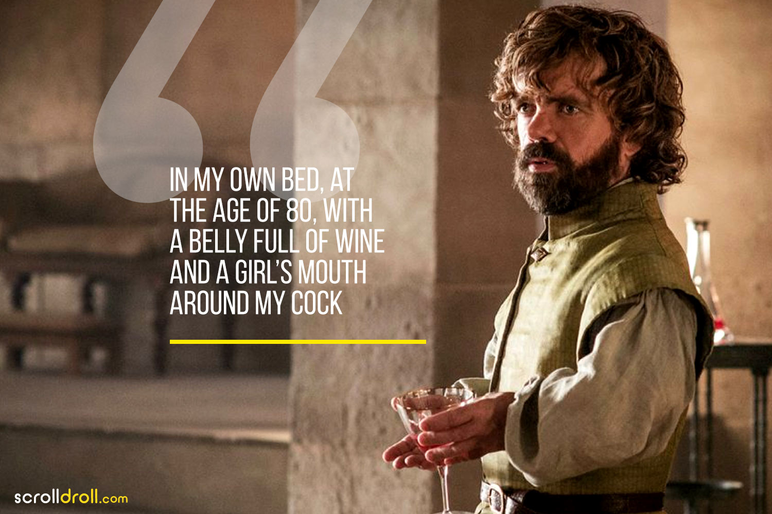 Tyrion-In my own bed,at the age of 80, with a belly full of wine and a girls mouth around my cock