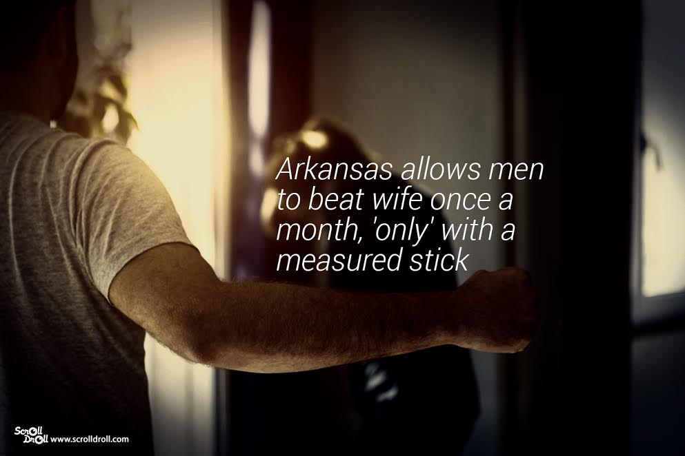 Arkansas allows men to beat wife once a month, 'only'with a measured stick- Sexist Laws
