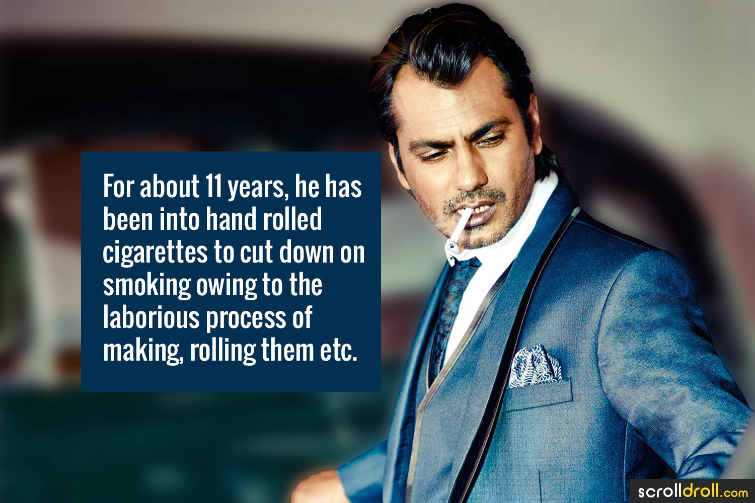 Facts about Nawazuddin Siddique-For about 11 years,he has been into hand rolled cigarettes to cut down on smoking owning to the laborious process of making rolling them etc.