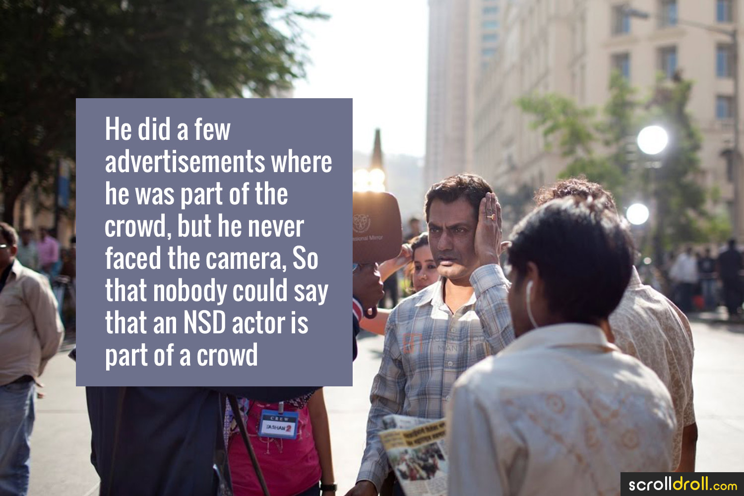 Facts about Nawazuddin Siddique-He did a few advertisements where he was part of the crowd,but he never faced the camera,So that nobody could say that an NSD actor is part of crowd