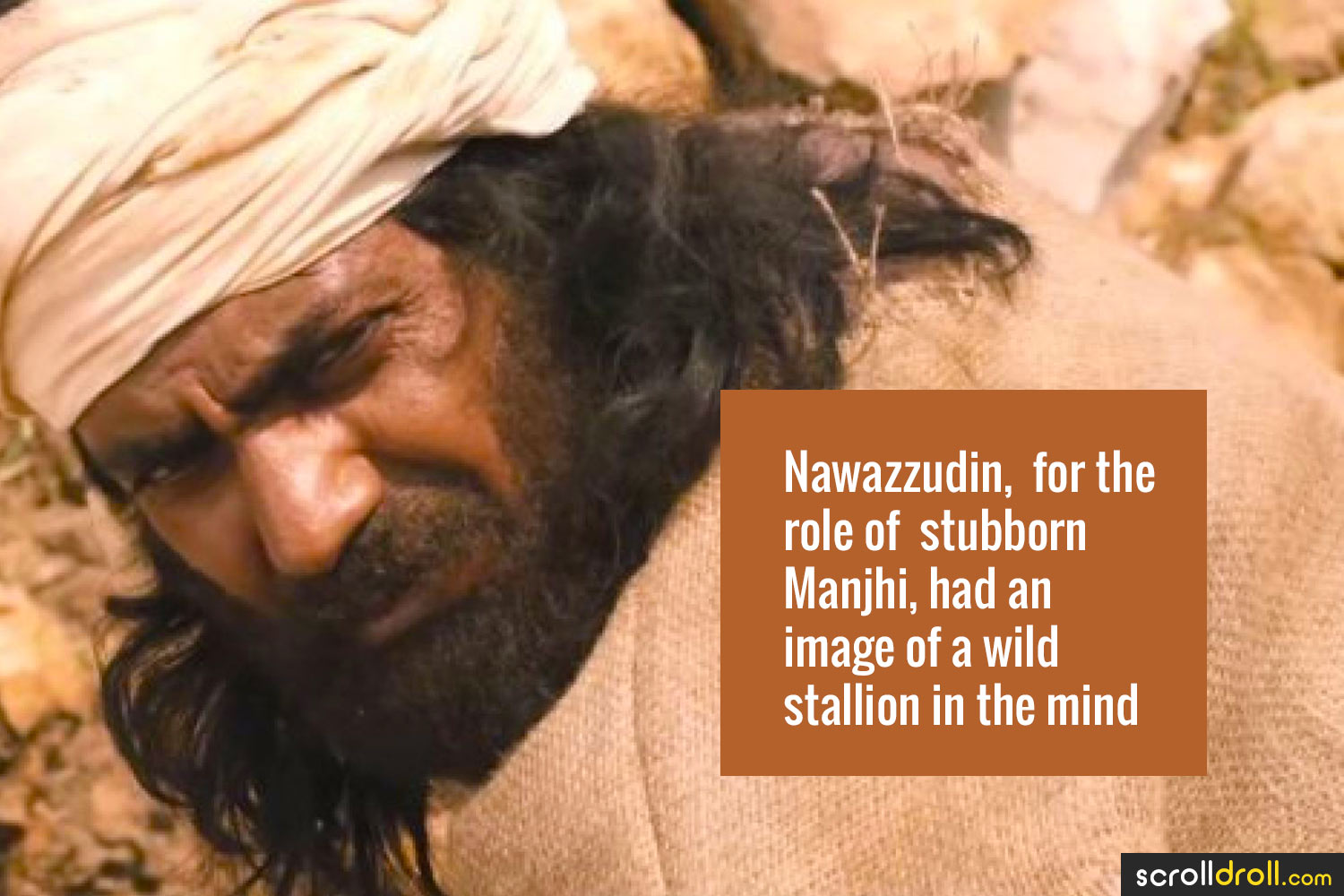Facts about Nawazuddin Siddique-Nawazuddin,for the role of stubborn manjhi,had an image of awild stallion in the mind