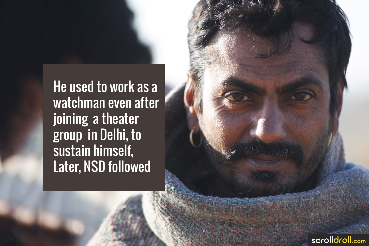 Facts about Nawazuddin Siddique-He used to worka as a watchman even after joining a theatre group in Delhi,to sustain himself,Later,NSD followed