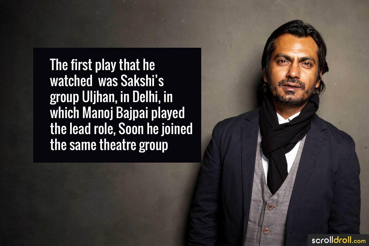Facts about Nawazuddin Siddique-The first play that he watched was Sakshi's group Uljhan'in delhi,in which Manoj Bajpai played the lead role,Soon he joined the same theatre group