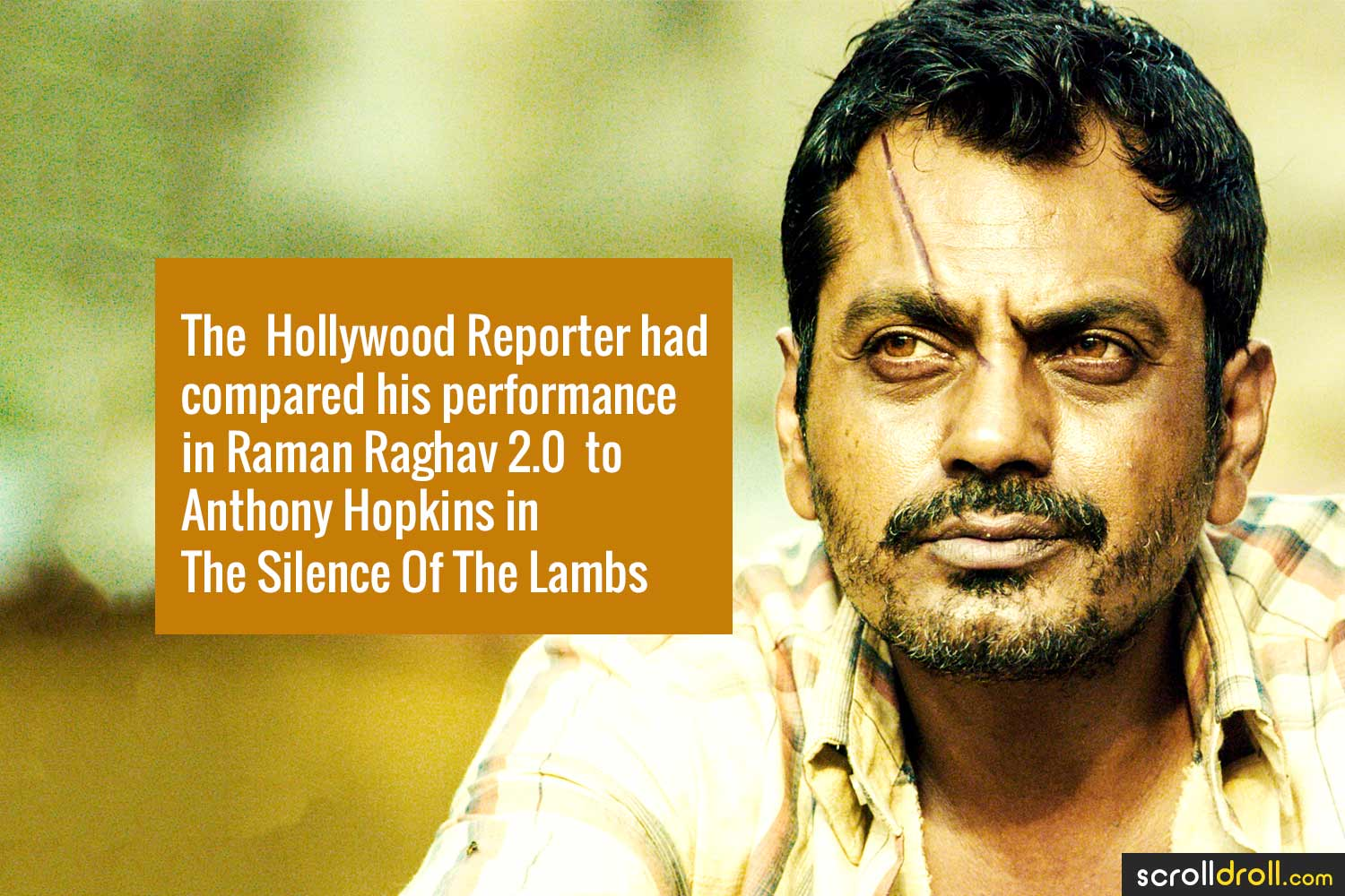 Facts about Nawazuddin Siddique-The Hollywood Reprter had compared his performance in Raman Raghav 2.0 to Anthonhy Hopkins in The Silence Of The Lambs