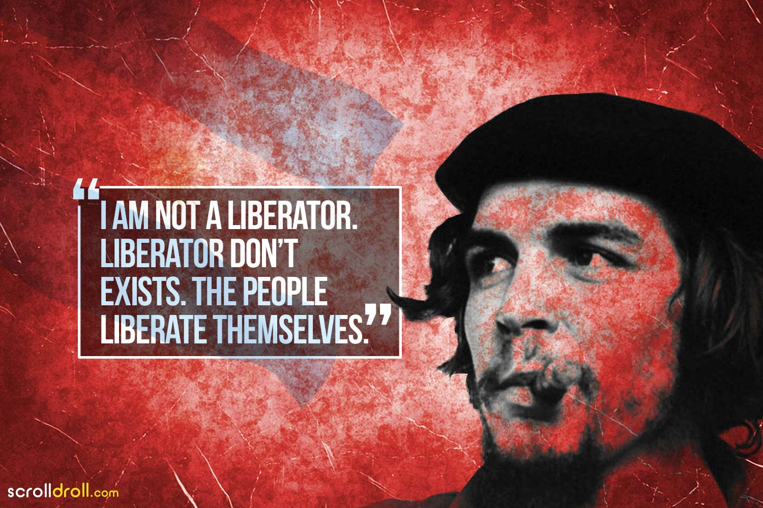 I am not a liberator, liberator don't exist. the people liberate themselves-Che Guevara