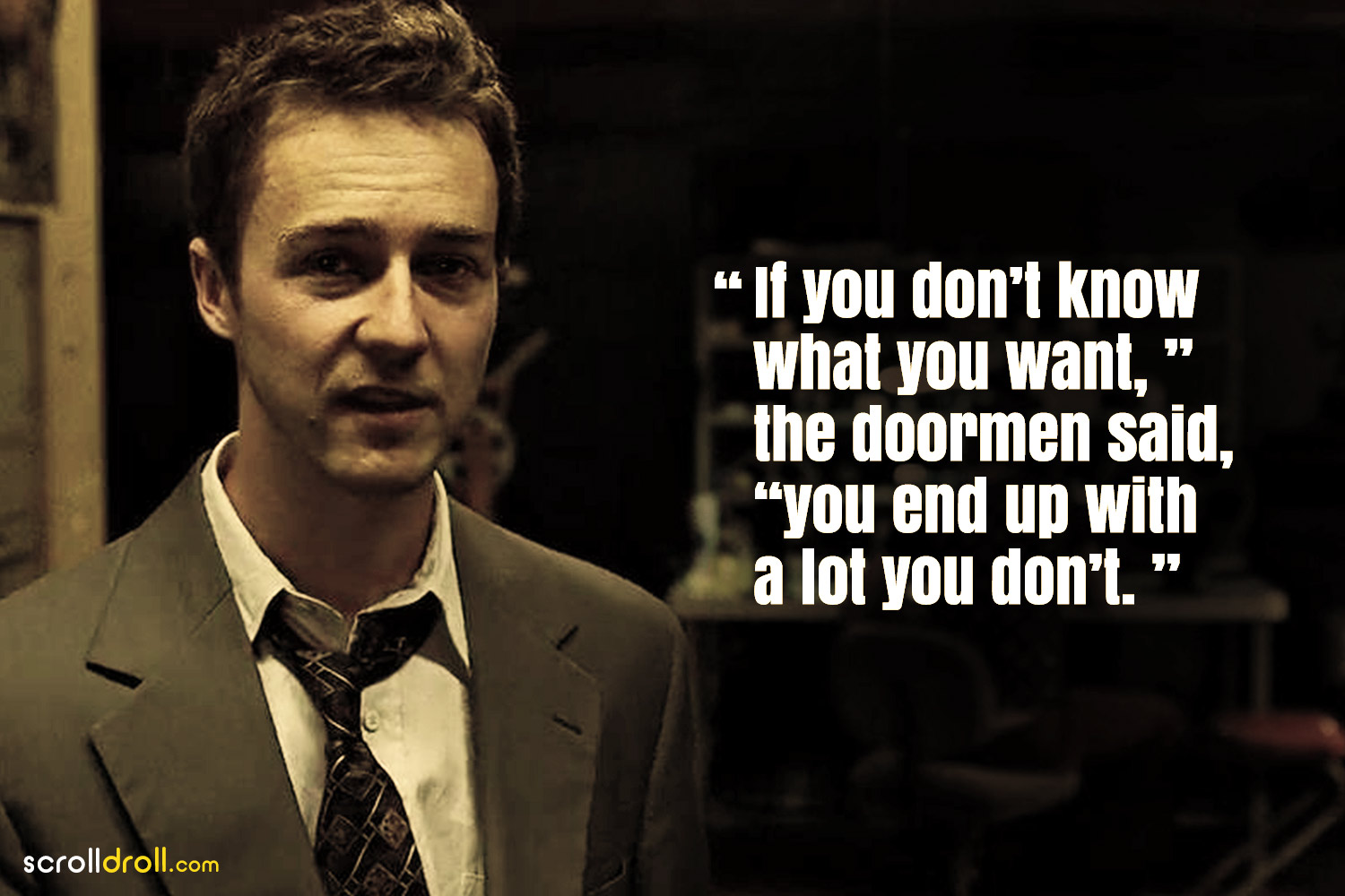 Fight Club Quotes-If you dont't know what you want.'' the doormen said,''you end up with a lot you don't