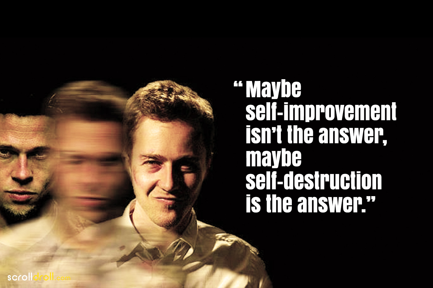 Fight Club Quotes-Maybe self-improvement isn't the answer,maybe self-destruction is the answer.