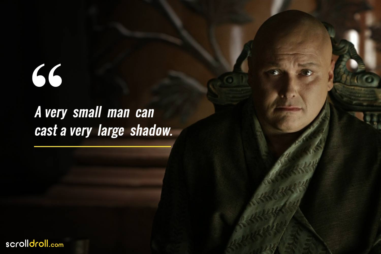 a very small man can cast a very large shadow.-lord varys quotes