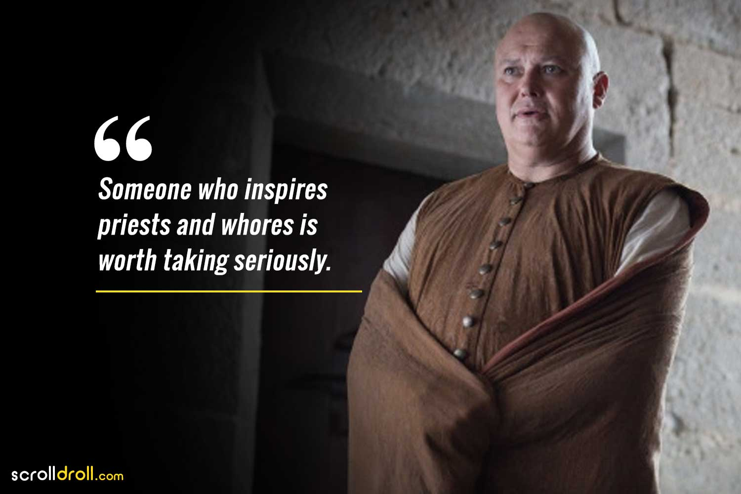 someone who inspires priests and whores is worth taking seriously-lord varys quotes
