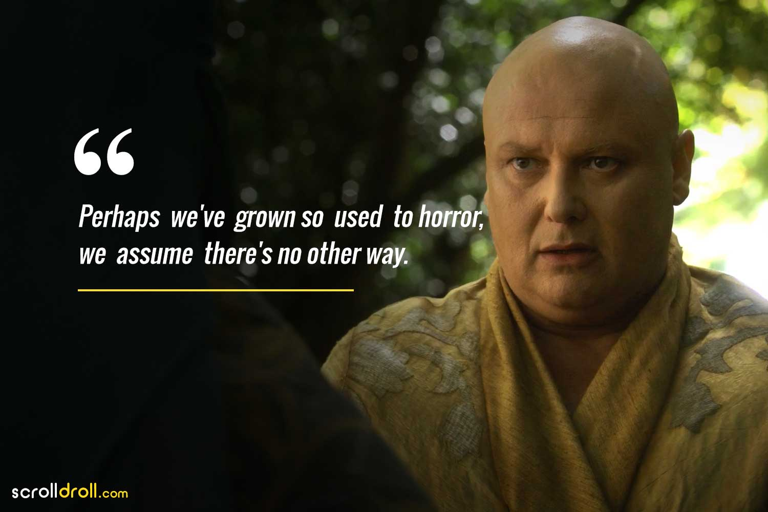 perhaps we have grown so used to horror we assume there's no other way-lord varys quotes