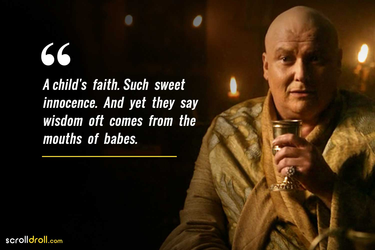 a child's faith such sweet innocence and yet they say wisdom often comes from the mouths of babes-lord varys quotes