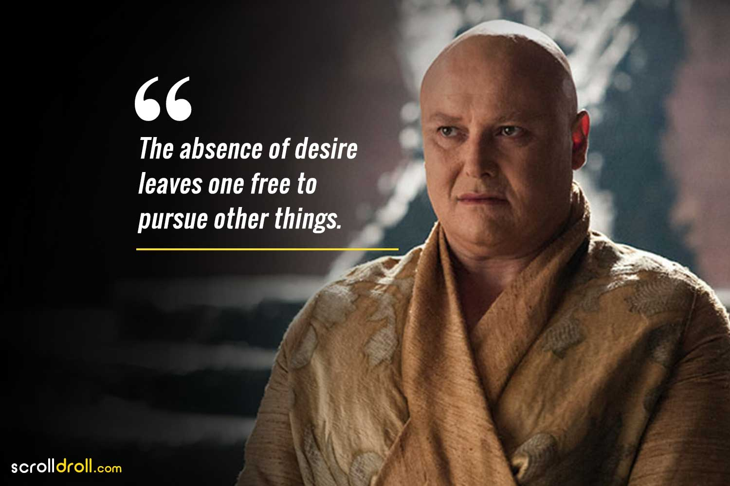 the absence of desire leave one free to pursue other things.-lord varys quotes