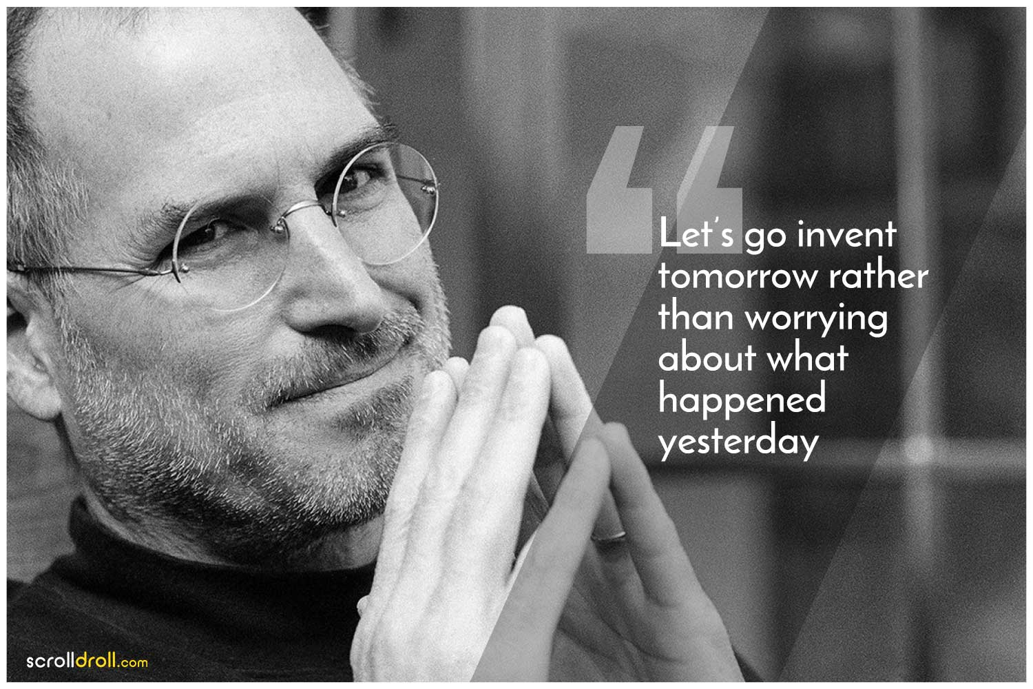 -Steve Jobs Quotes-Let's go invent tomorrow rather than worrying about what happened yesterday