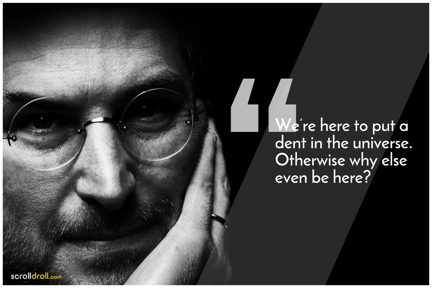 -Steve Jobs Quotes-We're here to put a dent in the universe. Otherwise why else even be here?