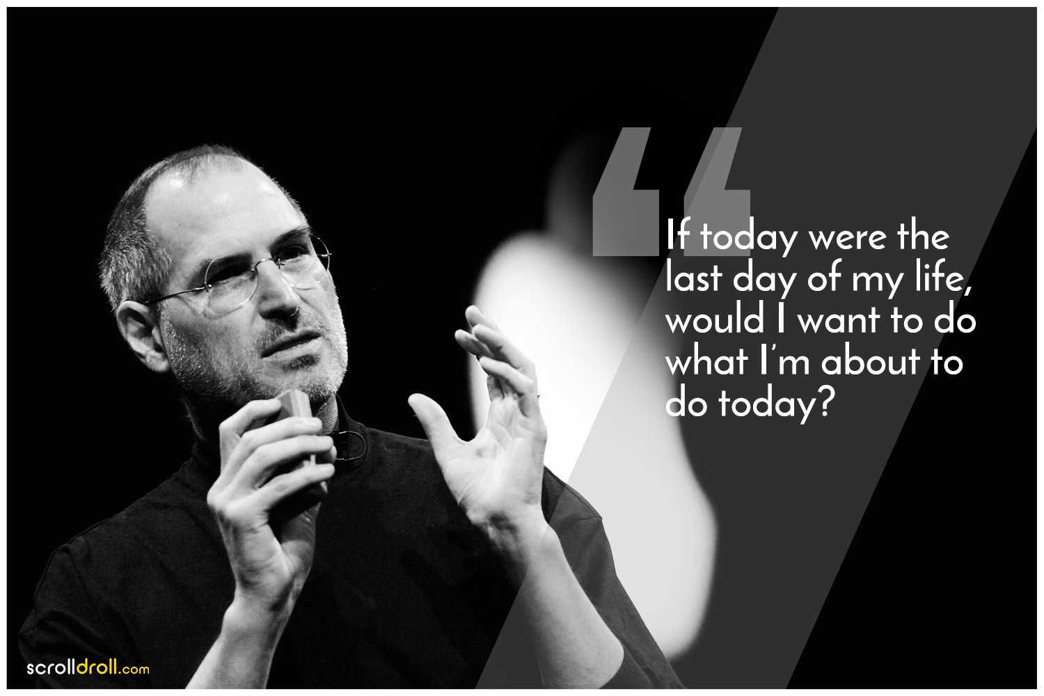 -Steve jobs Quotes-If today were the last day of my life, would i want to do what i'm about to do today?