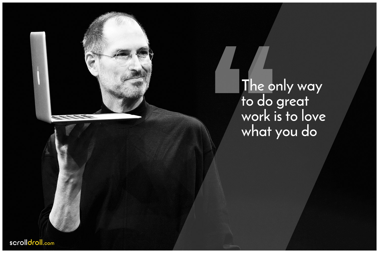 -Steve Jobs Quotes- The only way to do great work is to love what to do