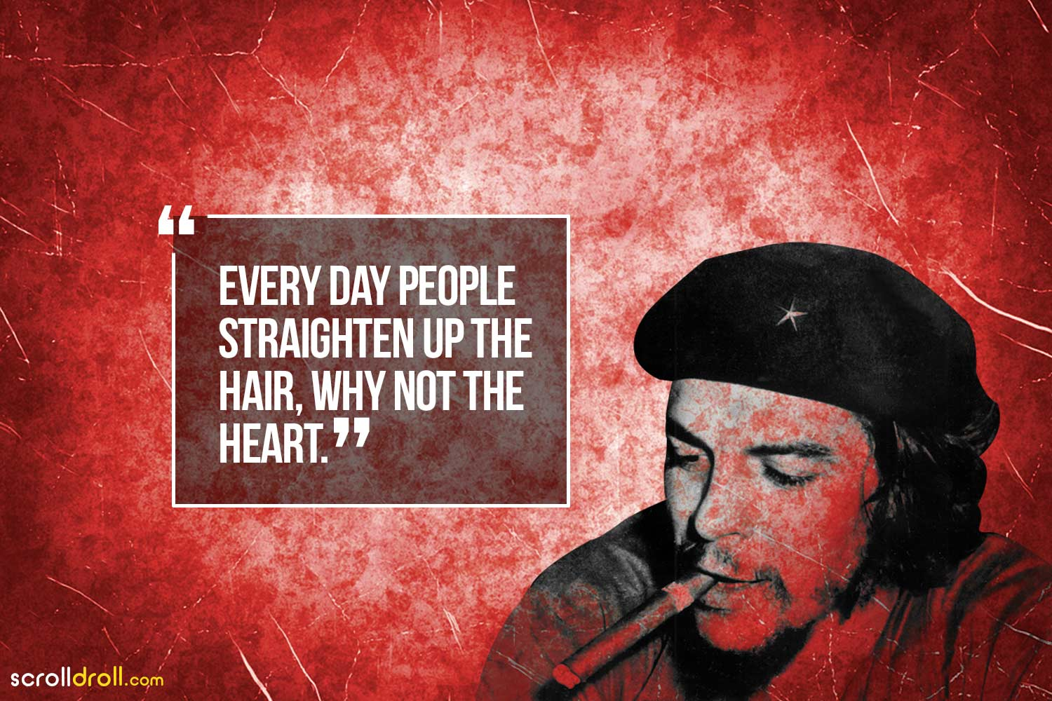 every day people straighten up the hair why not the heart-che guevara