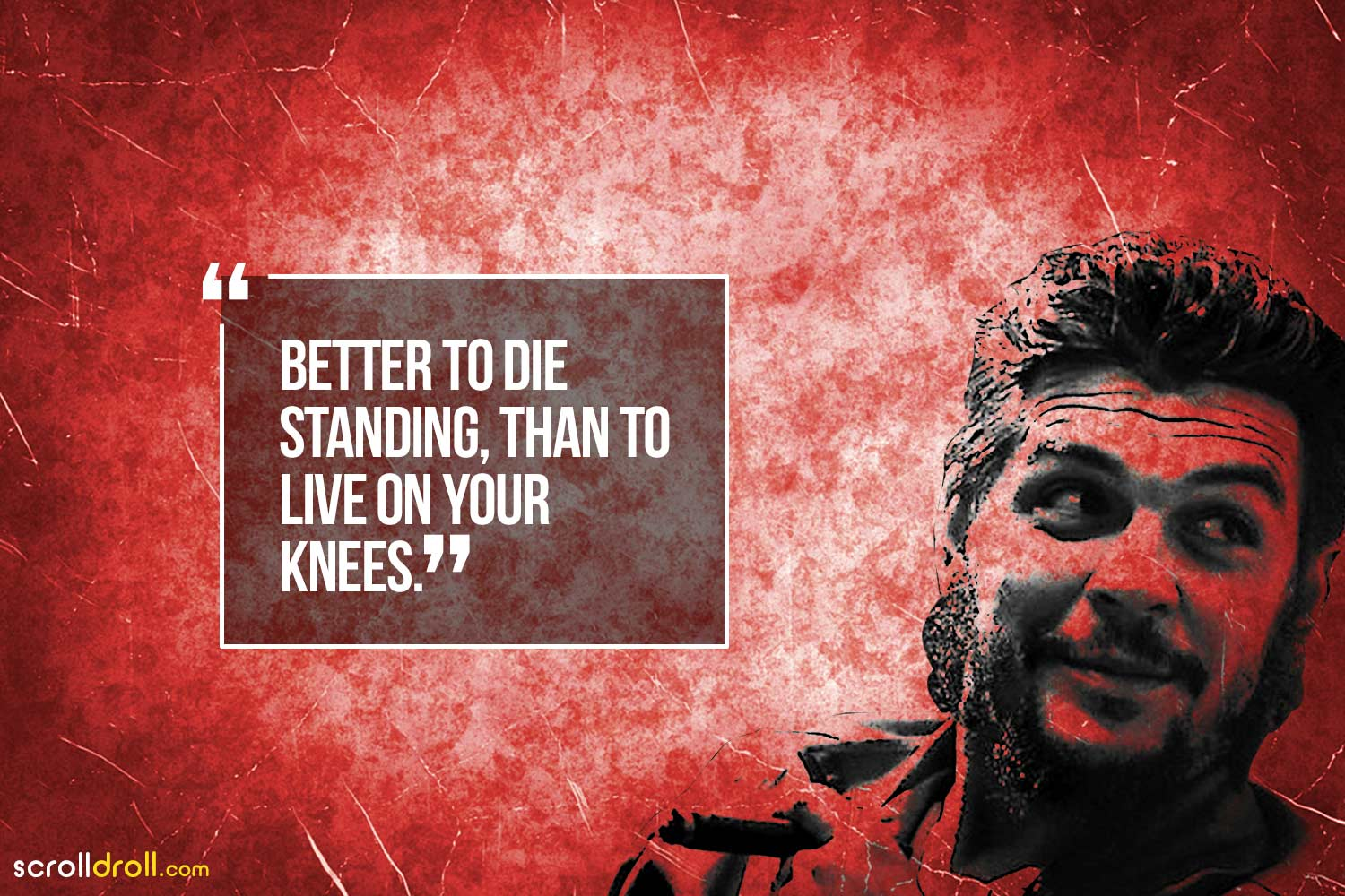 better to die standing, than to live on your knees-che guevara
