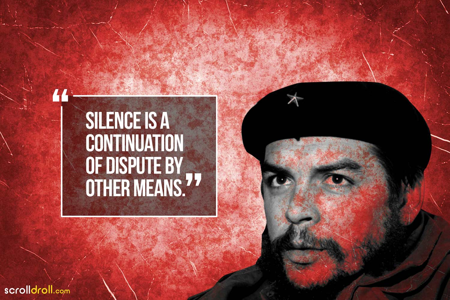 silence is a continuation of dispute by other means-Che Guevara