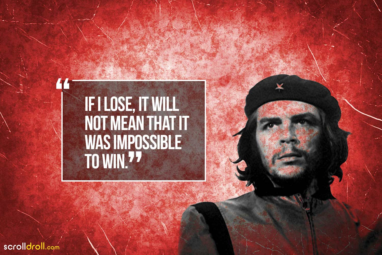 if i lose, it will not mean that it was impossible to win- che guevara
