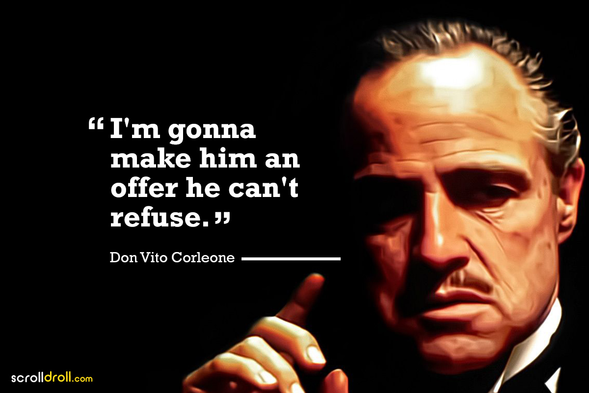 i'm gonna make him an offer he can't refuse- the godfather-don vito corleone