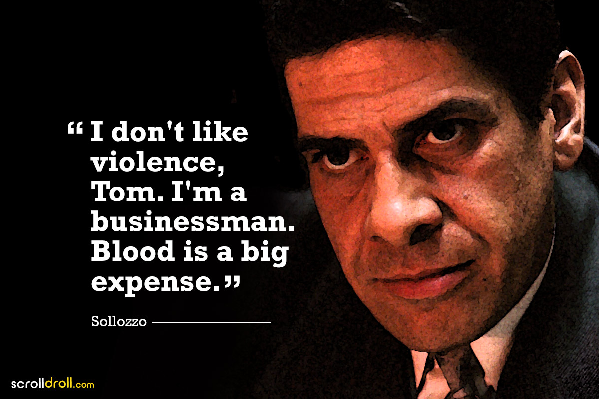 i dont like violencetom, I 'm a businessman. blood is a big expense- the godfather-sollozzo