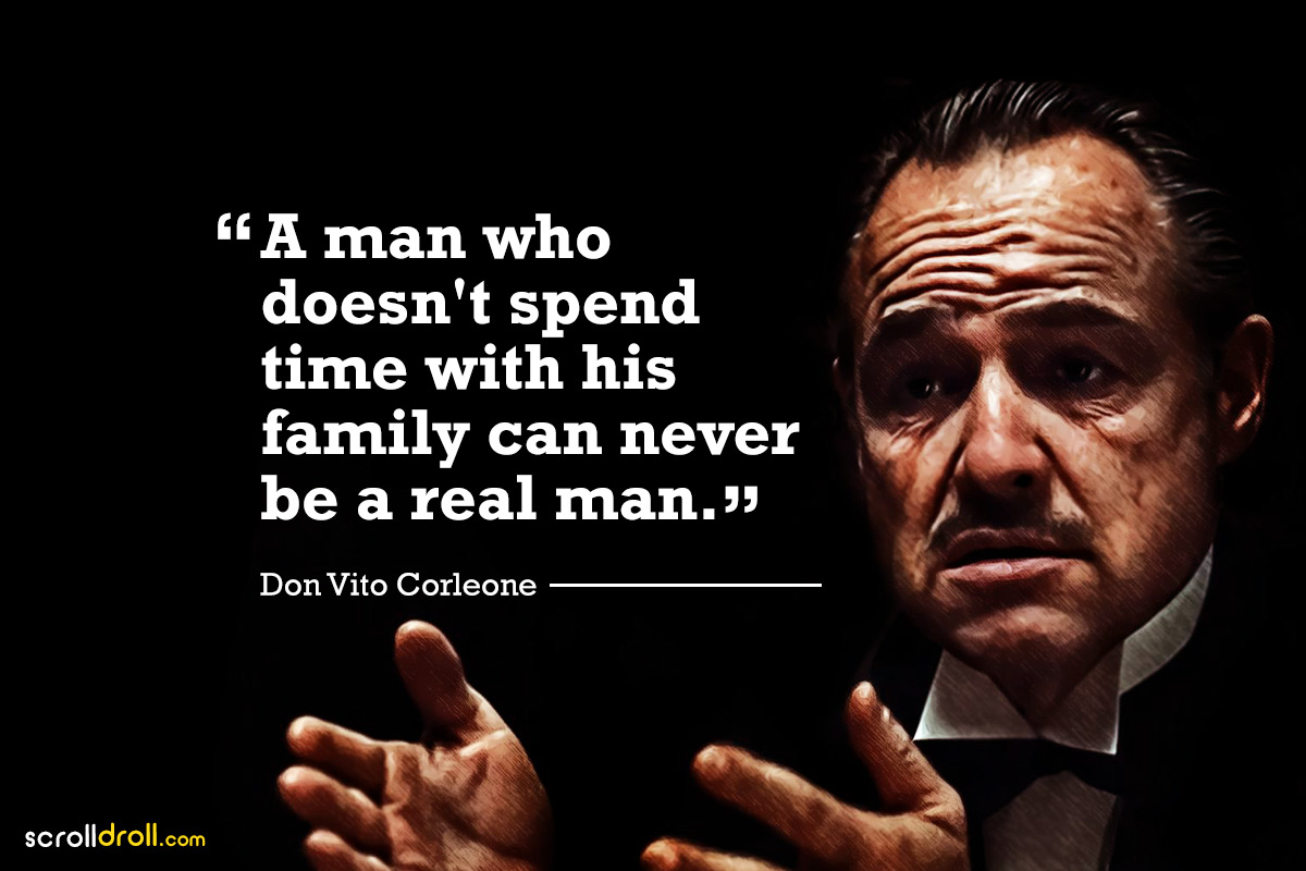a man who doesn't spend time with his family can never be a real man- the godfather-don vito corleone
