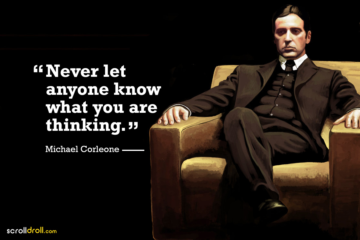 never let anyone know what you are thinking- the godfather-michael corleone